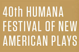 40th Humana Festival of New American Plays