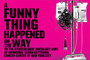 A Funny Thing Happened On The Way To the Gynelogic Oncology Unit At Memorial Sloan-Kettering Cancer Center Of New York