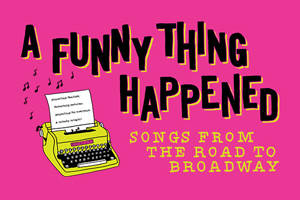 A Funny Thing Happened: Songs From the Road to Broadway