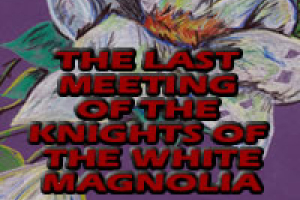 A Texas Trilogy: The Last Meeting of the Knights of the White Magnolia