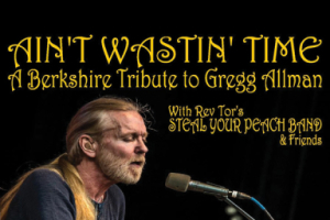 Ain't Wastin' Time: A Berkshire Tribute to Gregg Allman With Rev Tor's Steal Your Peach Band & Friends