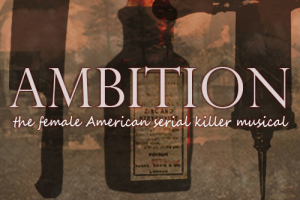 Ambition: The Female American Serial Killer Musical