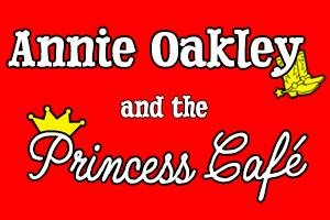 Annie Oakley and the Princess Cafe