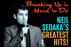 Breaking Up is Hard to Do: Neil Sedaka's Greatest Hits!