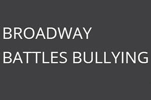Broadway Battles Bullying