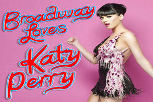 Broadway Loves Katy Perry