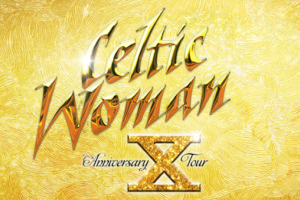 Celtic Woman: 10th Anniversary Celebration