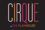 Cirque at The Playhouse
