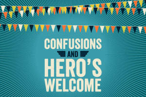Confusions & Hero's Welcome