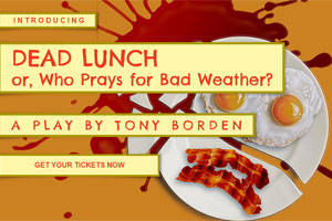 Dead Lunch, or Who Prays for Bad Weather?