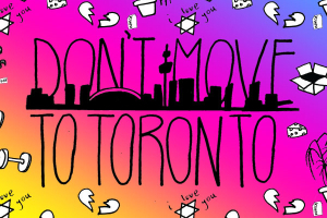 Don't Move To Toronto