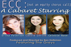 ECC: not an equity chorus call. A cabaret featuring Erika Peterson, Cassie Levine, and Celeste Rose