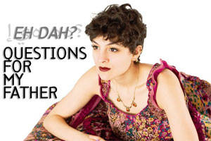 Eh Dah? - Questions For My Father