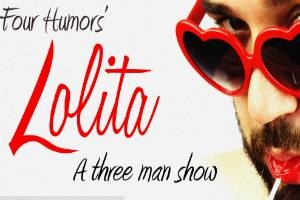Four Humor's Lolita: A Three Man Show
