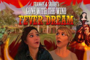 Frankie and Sarah's Gone with the Wind Fever Dream