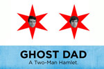 Ghost Dad: A Two Man Hamlet