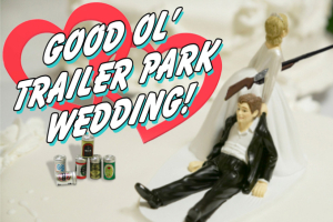 Good Ol' Trailer Park Wedding