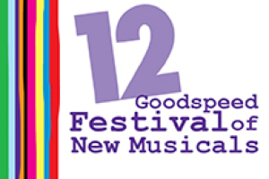 Goodspeed 12th Annual Festival of New Musicals