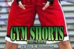Gym Shorts: The Show