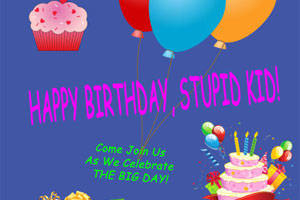 Happy Birthday Stupid Kid