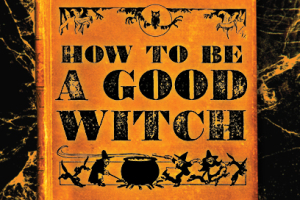 How to Be a Good Witch
