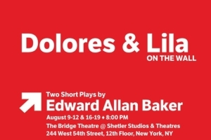 <i>Dolores</i> & <i>Lila on the Wall</i> - Two Short Plays by Edward Allan Baker