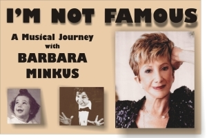I'm Not Famous – A Musical Journey with Barbara Minkus