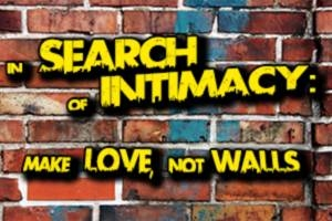 In Search of Intimacy: Make Love, Not Walls
