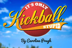 It's Only Kickball, Stupid