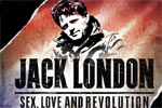 Jack London: Sex, Love and Revolution