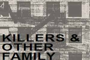 Killers and Other Family