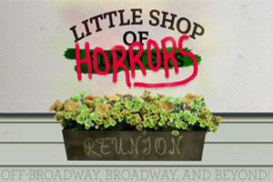 Little Shop of Horrors Reunion: Off-Broadway, Broadway, and Beyond!