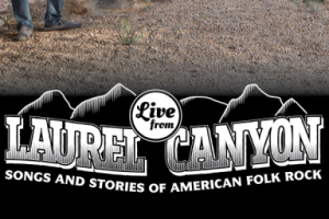 Live from Laurel Canyon: Songs & Stories of American Folk Rock