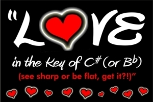 Love In The Key of C# or Bb (see sharp or be flat, get it?!)