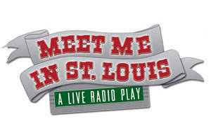 Meet Me In St. Louis: A Live Radio Play