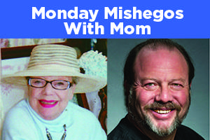 Monday Mishegos With Mom: Yinglish
