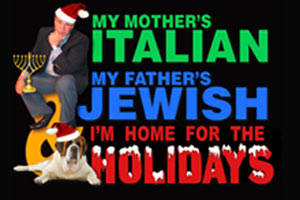 My Mother's Italian, My Father's Jewish & I'm Home for the Holidays!