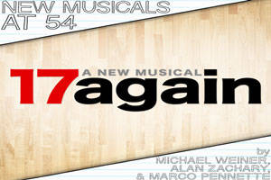 New Musicals at 54: 17 Again by Michael Weiner, Alan Zachary & Marco Pennette