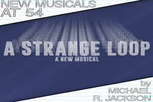 New Musicals at 54: A Strange Loop by Michael R. Jackson
