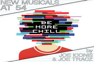 New Musicals at 54: Be More Chill by Joe Iconis & Joe Tracz