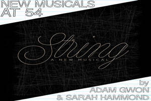 New Musicals at 54: String by Adam Gwon & Sarah Hammond