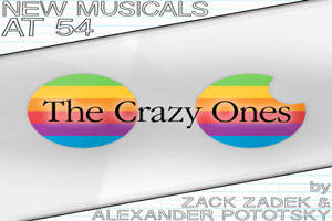 New Musicals at 54: The Crazy Ones by Zack Zadek & Alexander Pototsky