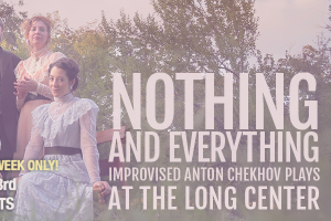 Nothing and Everything: Improvised Anton Chekhov Plays