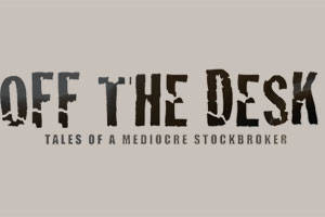 Off The Desk (Tales of A Mediocre Stockbroker)