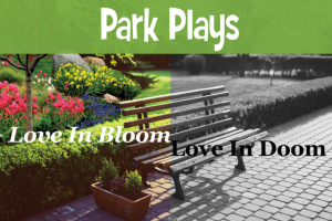 Park Plays Series Three: Love In Bloom, Love In Doom