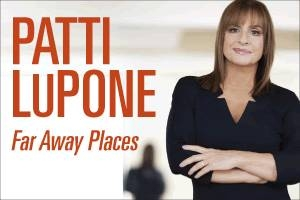 Patti LuPone Far Away Places