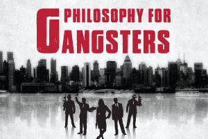Philosophy For Gangsters