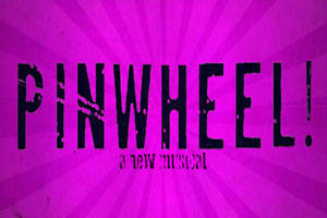 Pinwheel! - A New Musical