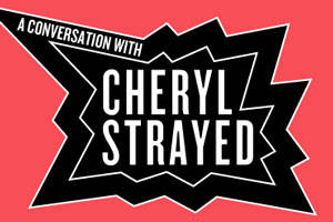 Public Forum: A Conversation With Cheryl Strayed