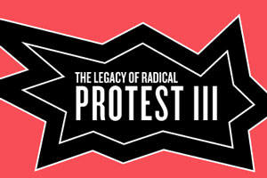 Public Forum: The Legacy of Radical Protest III